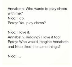 Haha I don't know Percy. What would both Annabeth and Nico like, Percy? It sure is a mystery. Do you have a clue Percy?