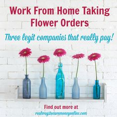 Work from home taking flower orders. Three legit companies that really pay! Hiring is usually seasonal - Valentine's Day, Mother's Day, and Christmas.