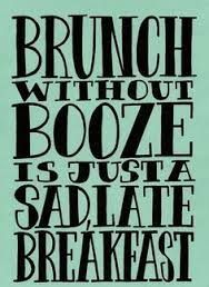 Brunch without booze is just a sad, late breakfast.