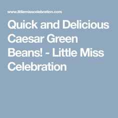 Quick and Delicious Caesar Green Beans! - Little Miss Celebration Little Miss, Green Beans, Delish, Side Dishes, Celebration, Diet, Easy, Recipes, French Style