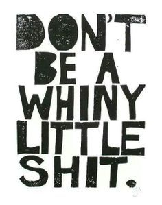 don't be a whiny little shit - Google Search