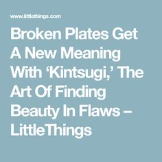 Broken Plates Get A New Meaning With 'Kintsugi,' The Art Of Finding Beauty In Flaws – LittleThings
