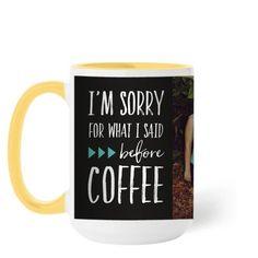 Sorry Before Coffee Mug, Yellow, 15 oz, Black