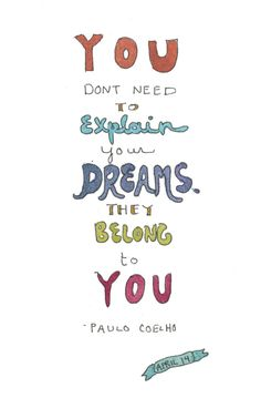 You don't need to explain your dreams, they belong to you. — Paulo Coelho (Artwork by Healthy, Happy, Sexy, Wealthy)