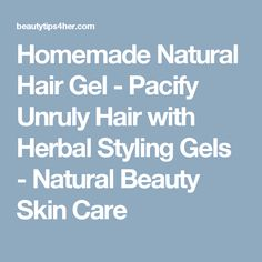 Homemade Natural Hair Gel - Pacify Unruly Hair with Herbal Styling Gels - Natural Beauty Skin Care
