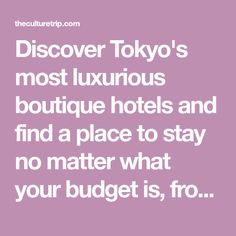 Discover Tokyo's most luxurious boutique hotels and find a place to stay no matter what your budget is, from designer ryokans to unique spaces.