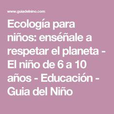 Ecología para niños: enséñale a respetar el planeta - El niño de 6 a 10 años - Educación - Guia del Niño