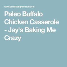 Paleo Buffalo Chicken Casserole - Jay's Baking Me Crazy