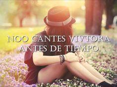 Noo Cantes Viictoriaa Antes De Tiiempoo !!! Ya Que Habra Algo Oh Alguien que Tee Puedee Fastiidiar :) :) ;)