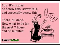 This is really how I felt today and the computer was ready to be thrown out too!  But it's Friday eve and all is good for now!