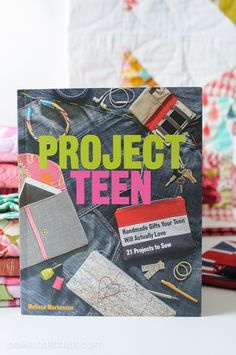 Project Teen Book by Melissa Mortenson. Handmade gifts your teen will love. Sewing projects.