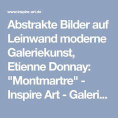 """Abstrakte Bilder auf Leinwand moderne Galeriekunst, Etienne Donnay: """"Montmartre"""" - Inspire Art - Galerie für abstrakte Kunst"""