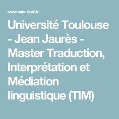 Université Toulouse - Jean Jaurès - Master Traduction, Interprétation et Médiation linguistique (TIM) Master, Toulouse