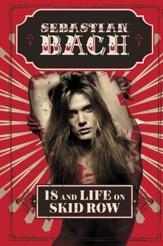 18 and Life on Skid Row : Sebastian Bach
