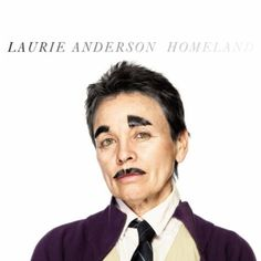 Laurie Anderson, Homeland, Nonesuch-Elektra Records (2010)
