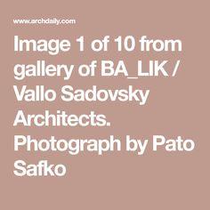 Image 1 of 10 from gallery of BA_LIK / Vallo Sadovsky Architects. Photograph by Pato Safko Architects, Photograph, Gallery, Image, Photography, Roof Rack, Building Homes, Photographs, Fotografia