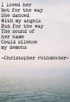 I LOVE her not for the way she dances w my angels, but for the way the sound of her name SILENCES my demons