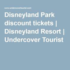 Disneyland Park discount tickets | Disneyland Resort | Undercover Tourist
