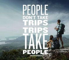 #Travelquote: PEOPLE don't take Trips..Trips Take #PEOPLE.