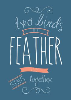 Two Birds of a Feather Typography Design! Perfect to frame!