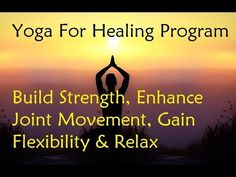 Yoga For Healing Program - Build Strength, Enhance Joint Movement, Gain Flexibility & Relax - YouTube
