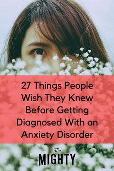 What People Wish They Knew Before Getting Diagnosed With Anxiety | The Mighty