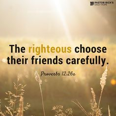 """If you're supposed to choose your friends carefully, you should be even more careful about who's going to be your life partner. Notice it is a choice. God doesn't do this for you. God says you make the choice. Learn more in this devotional from Pastor Rick's Daily Hope. """"The righteous choose their friends carefully"""" (Proverbs 12:26a NIV)."""