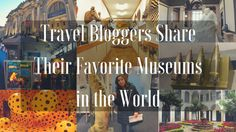 Best Museums Around the World Shared by Travel Bloggers