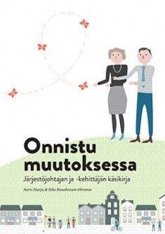 Onnistu muutoksessa : järjestöjohtajan ja -kehittäjän käsikirja / Aaro Harju & Eila Ruuskanen-Himma. Onnistu muutoksessa on kansalaisjärjestöjohtajan ja -kehittäjän käsikirja. Se on kattava tietopaketti järjestön menestyksellisen tulevaisuuden rakentamisesta hyvän johtajuuden keinoin. Teos tukee järjestöjohtajaa ja järjestökehittäjää onnistumaan muutoksen tekemisessä.