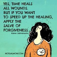 Karen Salmansohn - Time Heals All Wounds. These 10 Forgiveness Tips Help Speed Up The Healing Process. Words Quotes, Life Quotes, Sayings, Positive Quotes, Motivational Quotes, Time Heals All Wounds, Inspirational Words Of Wisdom, Inspirational Scriptures, Inspiring Quotes