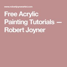 Free Acrylic Painting Tutorials — Robert Joyner