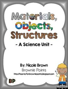 This resource supports the science strand: Materials, Objects, And Everyday Structures.