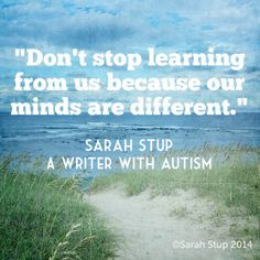 Autism quote by Sarah Stup, a writer with autism Autism Quotes, Dont Stop, Writer, Mindfulness, Learning, Blog, Writers, Sign Writer, Blogging