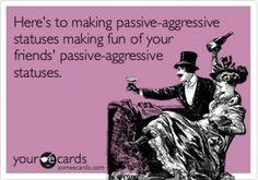 Love the passive aggressiveness of some...cracks me up.  or should I say...hahaha