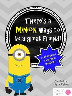 Minion-inspired character education lesson on being a great friend! Grades 1-3