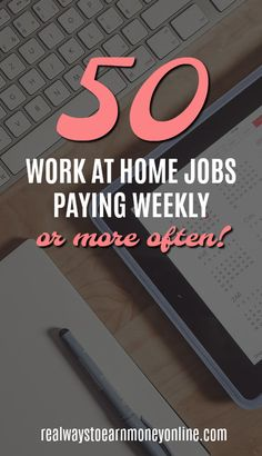 This list has more than 50 legit work at home jobs that pay you weekly or even more often!