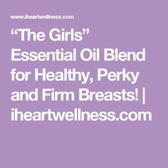 """The Girls"" Essential Oil Blend for Healthy, Perky and Firm Breasts! 