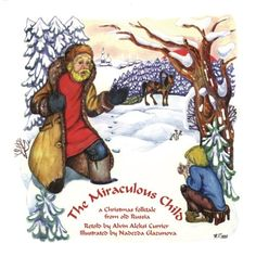 The Miraculous Child: A Christmas folktale from old Russi...