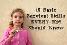 10 Basic Survival Skills Every Kid Should Know. Start this early! I usually teach this in the beginning if the school year, but can be taught anytime and begin at age 3-4.