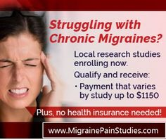 Migraine research studies enrolling now. Payment may vary up to $1,150 and no health insurance is needed. Go to www.MigrainePainStudies.com or call 855-323-1965.