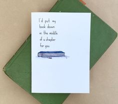 I'd put my book down in the middle of a chapter for you  |  Book Lover  |  4 x 6 Romantic Card by Shop803  |  Buy Now at shop803.etsy.com
