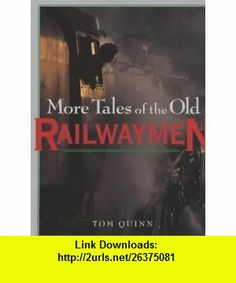 More Tales of the Old Railwaymen (9781854108623) Tom Quinn , ISBN-10: 185410862X  , ISBN-13: 978-1854108623 ,  , tutorials , pdf , ebook , torrent , downloads , rapidshare , filesonic , hotfile , megaupload , fileserve