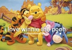 I love winnie the pooh ...and that's who I am.