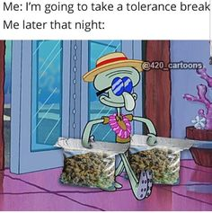 Me: I'm going to take a tolerance break Me later that night: - iFunny :) Funny Weed Memes, Weed Jokes, 420 Memes, Weed Humor, Funny Relatable Memes, Funny Facts, Dankest Memes, Drug Memes, Stupid Memes