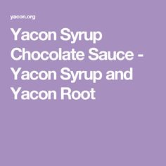 Yacon Syrup Chocolate Sauce - Yacon Syrup and Yacon Root