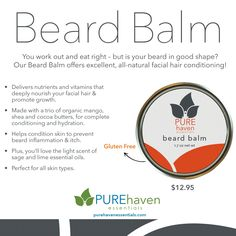 "PURE Haven Essentials Beard Balm! Sage and lime essential oils with mango, Shea, and cocoa butters promote hair growth and prevent inflammation and itch. Gluten free and perfect for all skin types.   ""Like"" www.facebook.com/PUREHavenbyEBlair or Shop www.purehavenessentials.com/eblair"