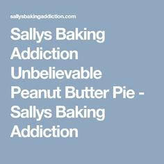 Sallys Baking Addiction Unbelievable Peanut Butter Pie - Sallys Baking Addiction