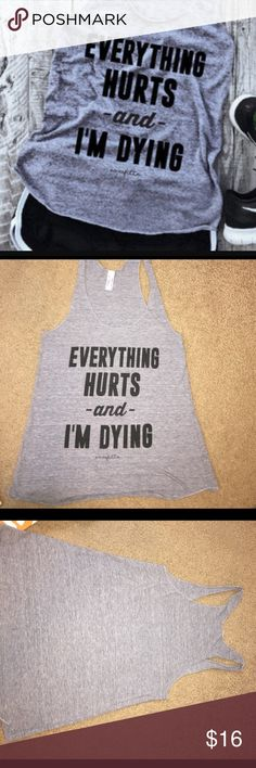 Workout tank Everything hurts and I'm dying > everfitte tank American Apparel Tops Tank Tops
