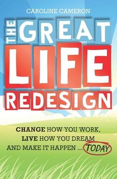 The Great Life Redesign: Change How You Work, Live How You Dream and Make It Happen ... Today (0730377474) cover image