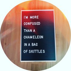 I am more confused than a chameleon in a bag of skittles . . . #letterboardquote #saturdayletterboardday #quote #letterbord #letterboard…